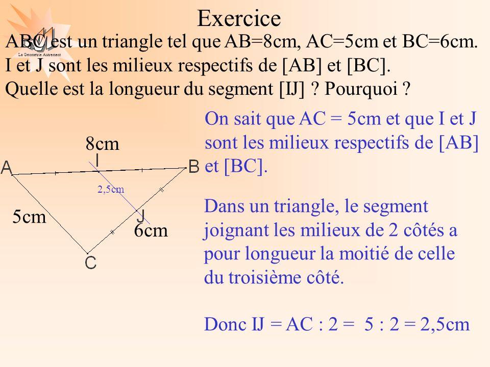 ExerciceABC est un triangle tel que AB=8cm, AC=5cm et BC=6cm. I et J sont les milieux respectifs de [AB] et [BC].